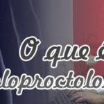 O Que é a Coloproctologia